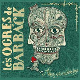Les Ogres de Barback – Amours grises & Colères rouges