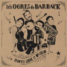 Les Ogres de Barback – Chanter libre et fleurir