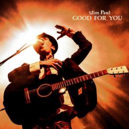 Slim Paul – Good for you